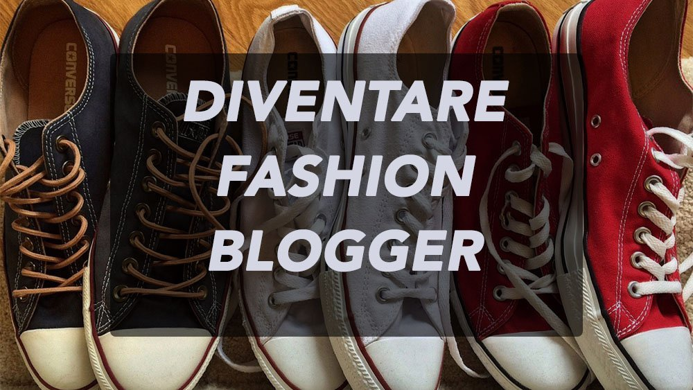 Come diventare un Fashion Blogger professionista: da dove iniziare