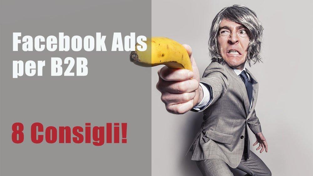 Facebook Ads per il b2b: 8 consigli da Social Media Expert